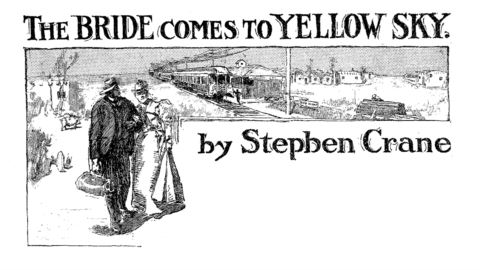 an analysis of the bride comes to yellow sky by stephen crane The bride comes to yellow sky is an 1898 western short story by american  author stephen crane (1871–1900)  3 characters 4 analysis 5 point of view  6 symbolism 7 theme 8 setting 9 imagery 10 sources 11 references.