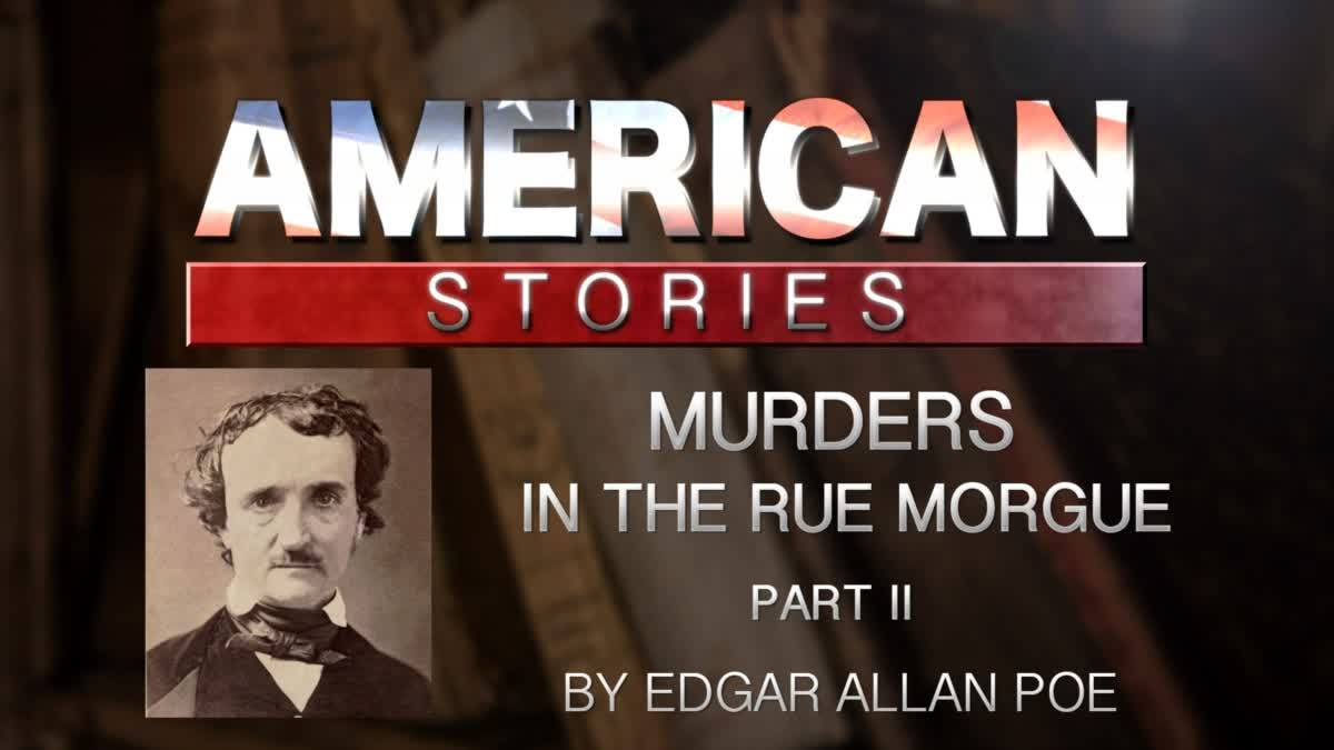 AMERICAN STORIES - The Murders in the Rue Morgue, Part Two